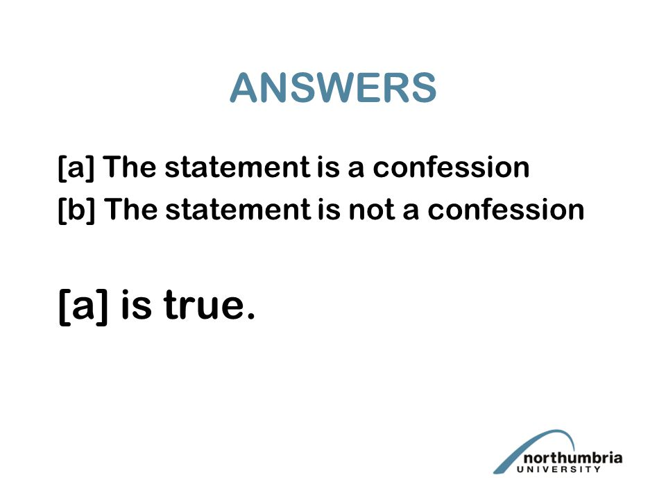 ANSWERS [a] The statement is a confession [b] The statement is not a confession [a] is true.