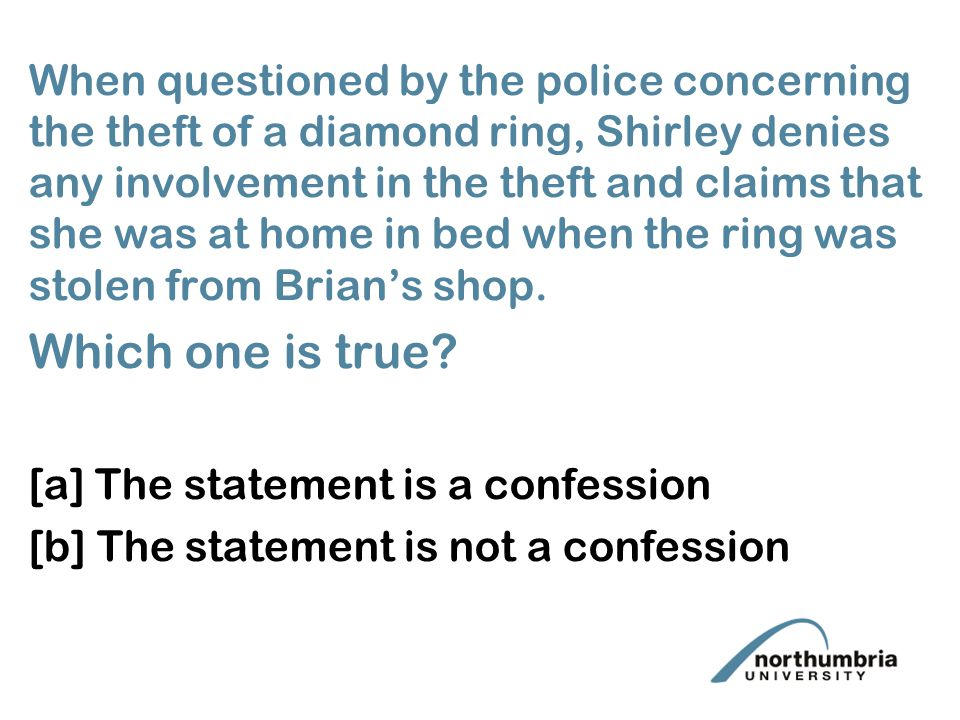 When questioned by the police concerning the theft of a diamond ring, Shirley denies any involvement in the theft and claims that she was at home in bed when the ring was stolen from Brian's shop.