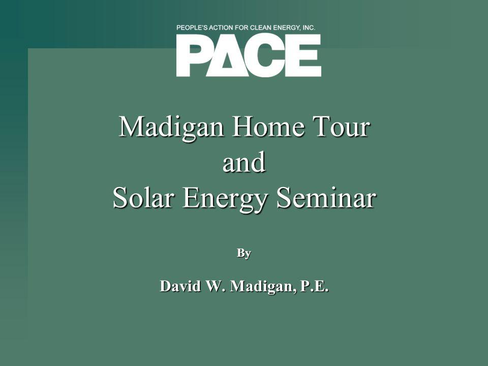 Madigan Home Tour and Solar Energy Seminar By David W. Madigan, P.E.