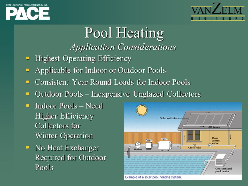 VAN Z ELM E N G I N E E R S Pool Heating  Highest Operating Efficiency  Applicable for Indoor or Outdoor Pools  Consistent Year Round Loads for Ind