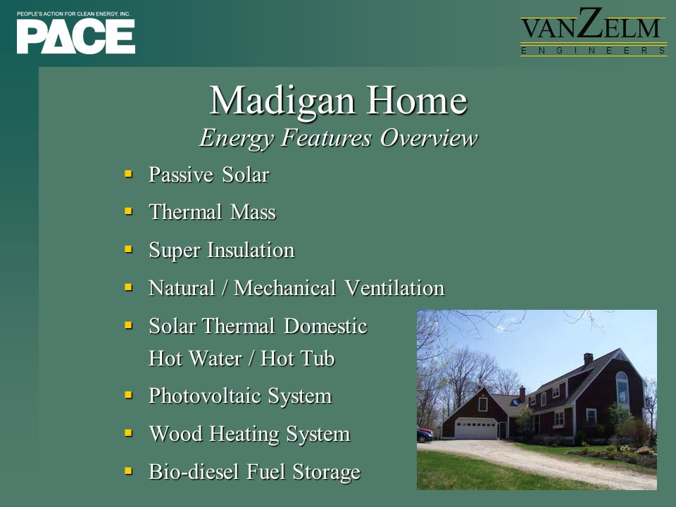 VAN Z ELM E N G I N E E R S  Passive Solar  Thermal Mass  Super Insulation  Natural / Mechanical Ventilation  Solar Thermal Domestic Hot Water /