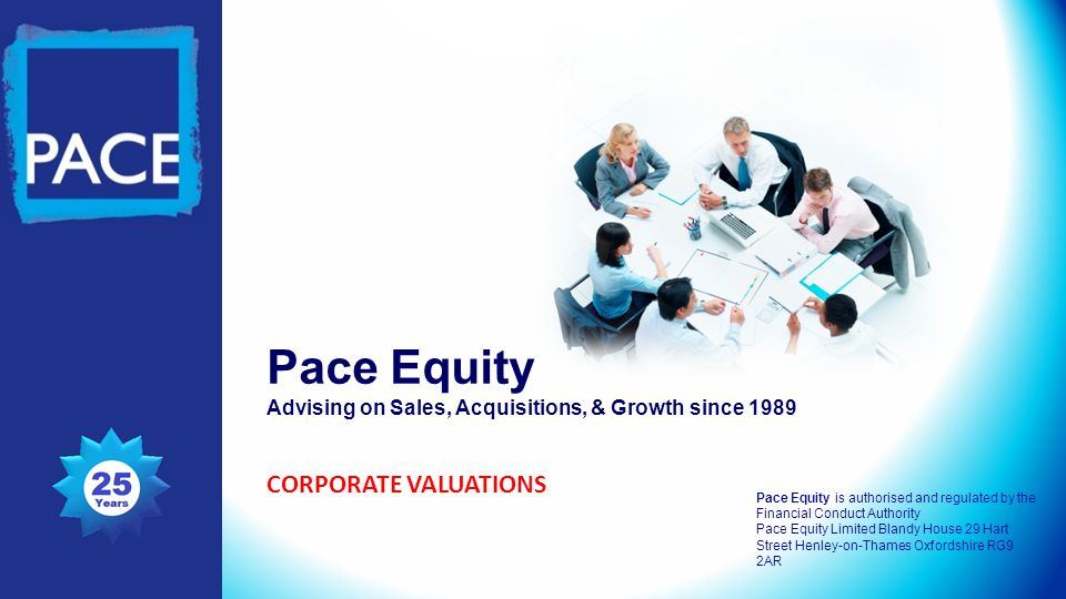 Pace Equity Advising on Sales, Acquisitions, & Growth since 1989 Pace Equity is authorised and regulated by the Financial Conduct Authority Pace Equity Limited Blandy House 29 Hart Street Henley-on-Thames Oxfordshire RG9 2AR CORPORATE VALUATIONS