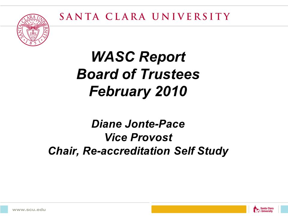 WASC Report Board of Trustees February 2010 Diane Jonte-Pace Vice Provost Chair, Re-accreditation Self Study