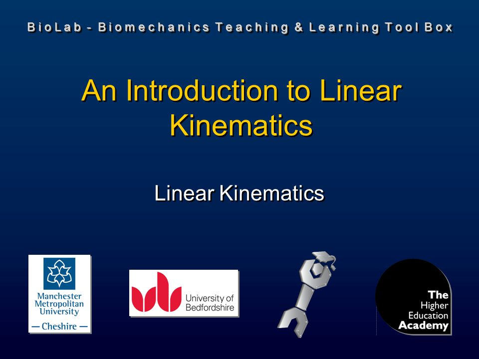 B i o L a b - B i o m e c h a n i c s T e a c h i n g & L e a r n i n g T o o l B o x Linear Kinematics An Introduction to Linear Kinematics