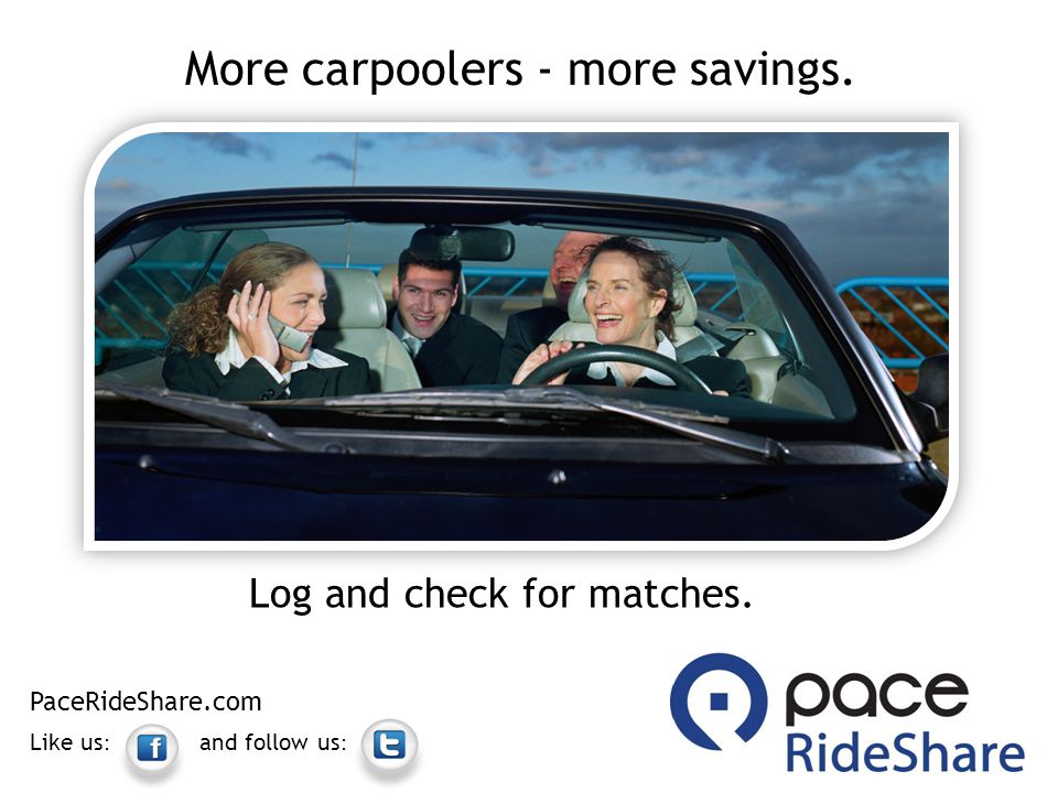 More carpoolers - more savings. Log and check for matches. PaceRideShare.com Like us : and follow us :