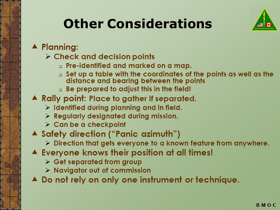 B M O C Other Considerations  Planning:  Check and decision points  Pre-identified and marked on a map.