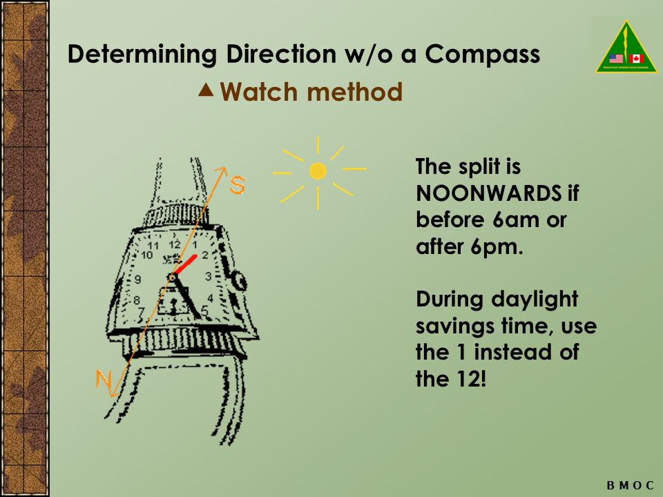 Determining Direction w/o a Compass B M O C  Watch method The split is NOONWARDS if before 6am or after 6pm.
