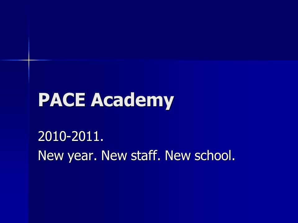 PACE Academy 2010-2011. New year. New staff. New school.