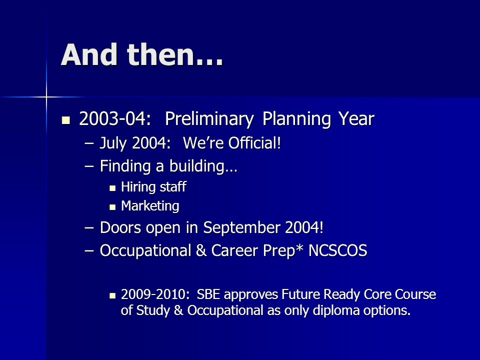 And then… 2003-04: Preliminary Planning Year 2003-04: Preliminary Planning Year –July 2004: We're Official.