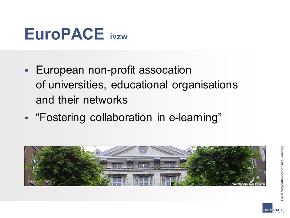EuroPACE ivzw  European non-profit assocation of universities, educational organisations and their networks  Fostering collaboration in e-learning