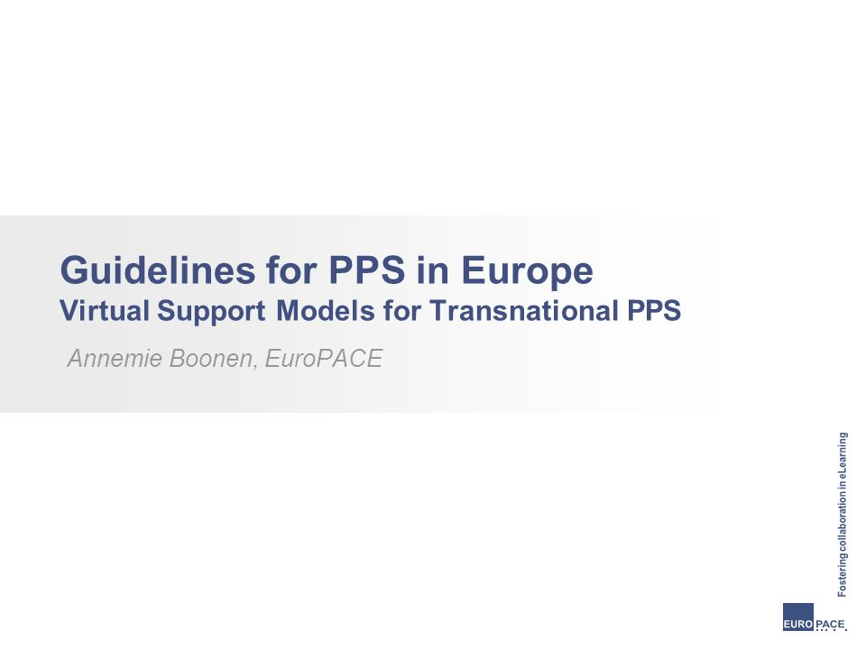 Guidelines for PPS in Europe Virtual Support Models for Transnational PPS Annemie Boonen, EuroPACE
