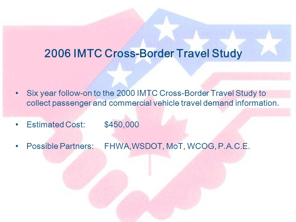 2006 IMTC Cross-Border Travel Study Six year follow-on to the 2000 IMTC Cross-Border Travel Study to collect passenger and commercial vehicle travel demand information.