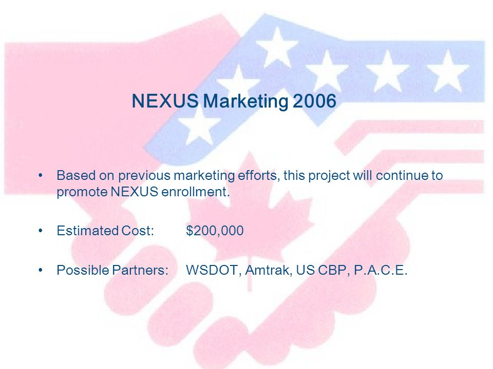 NEXUS Marketing 2006 Based on previous marketing efforts, this project will continue to promote NEXUS enrollment.