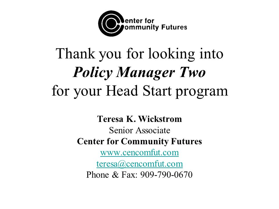 Thank you for looking into Policy Manager Two for your Head Start program Teresa K.