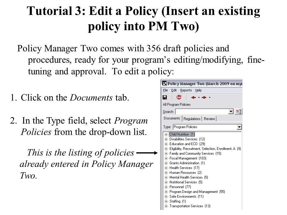 Tutorial 3: Edit a Policy (Insert an existing policy into PM Two) Policy Manager Two comes with 356 draft policies and procedures, ready for your program's editing/modifying, fine- tuning and approval.