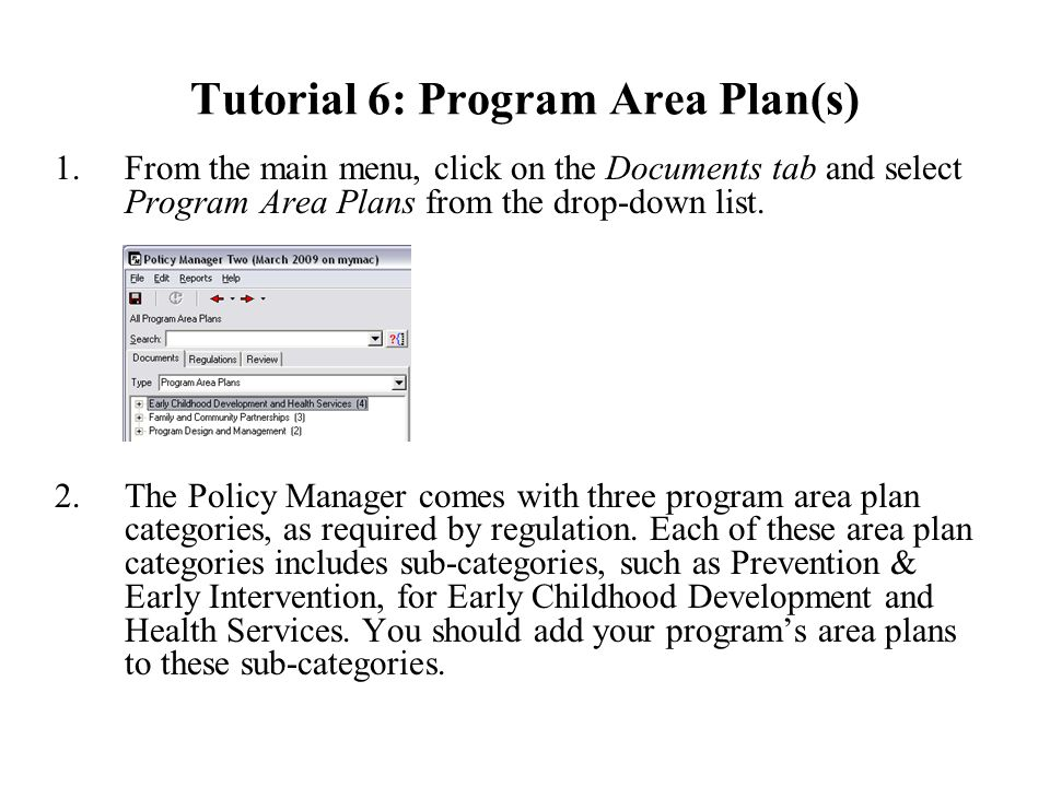 Tutorial 6: Program Area Plan(s) 1.From the main menu, click on the Documents tab and select Program Area Plans from the drop-down list.