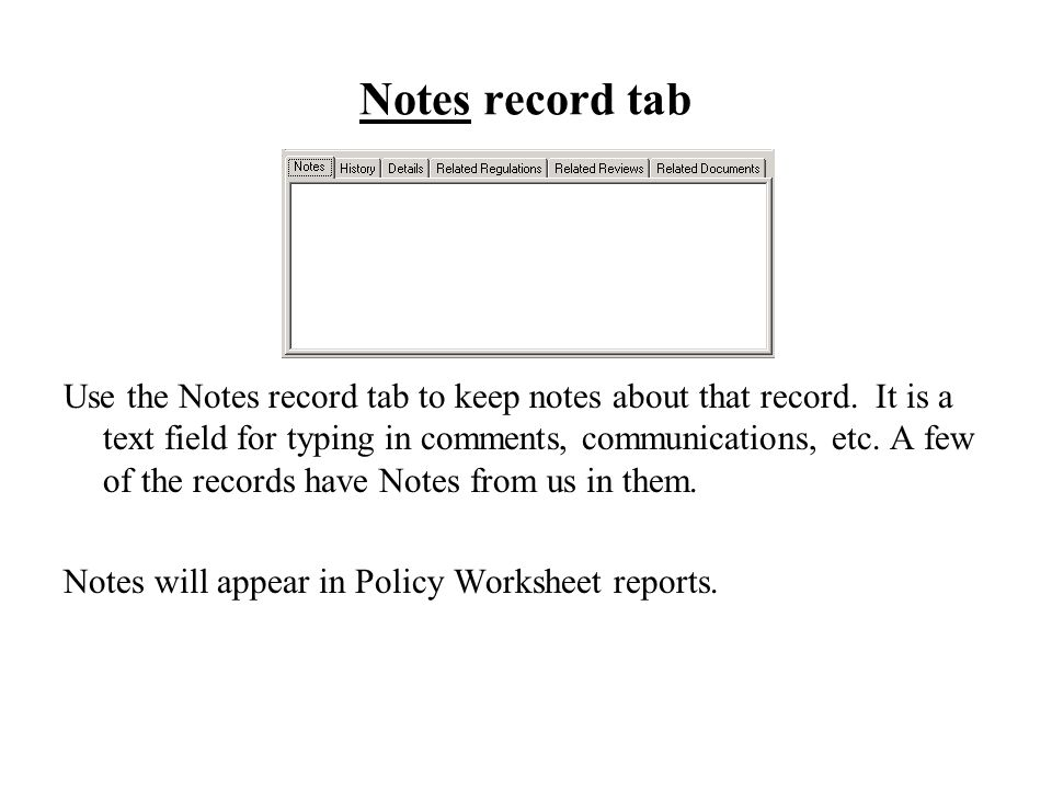 Notes record tab Use the Notes record tab to keep notes about that record.