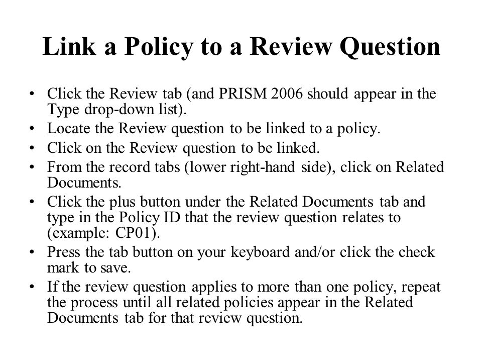 Link a Policy to a Review Question Click the Review tab (and PRISM 2006 should appear in the Type drop-down list).