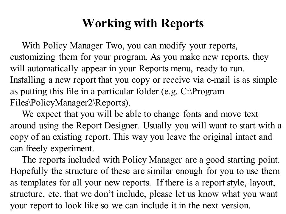 Working with Reports With Policy Manager Two, you can modify your reports, customizing them for your program.