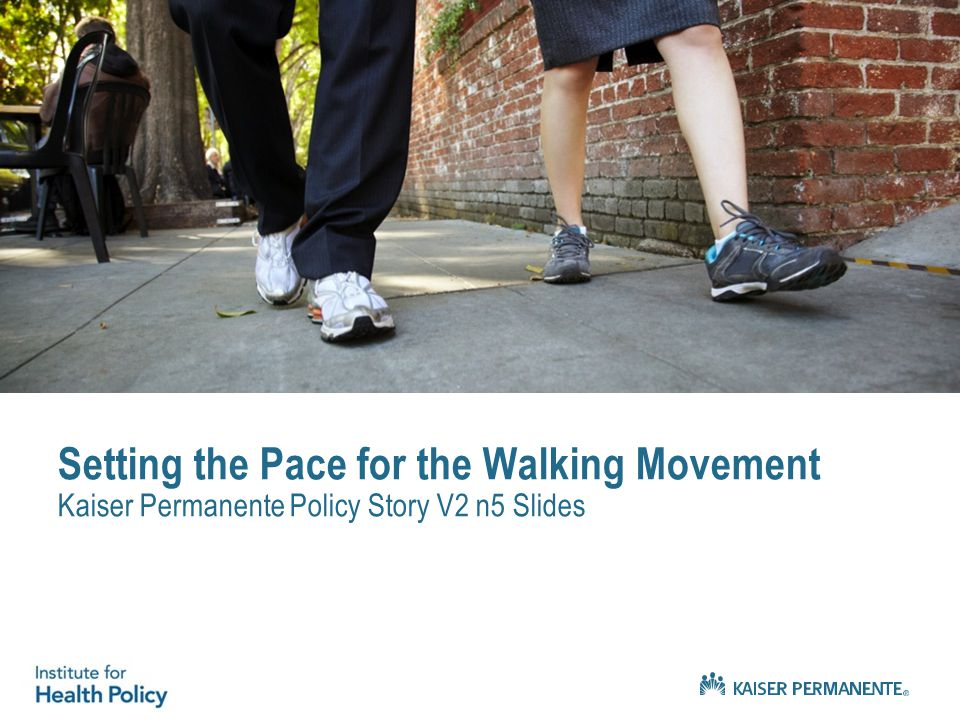 Setting the Pace for the Walking Movement Kaiser Permanente Policy Story V2 n5 Slides