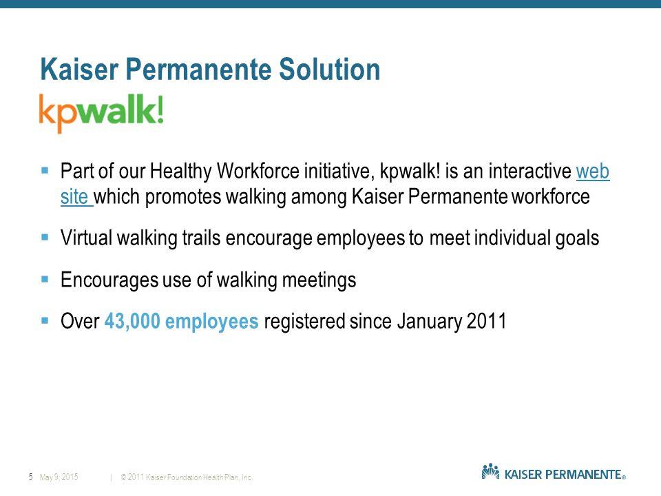 5| © 2011 Kaiser Foundation Health Plan, Inc.May 9, 2015 Kaiser Permanente Solution  Part of our Healthy Workforce initiative, kpwalk.