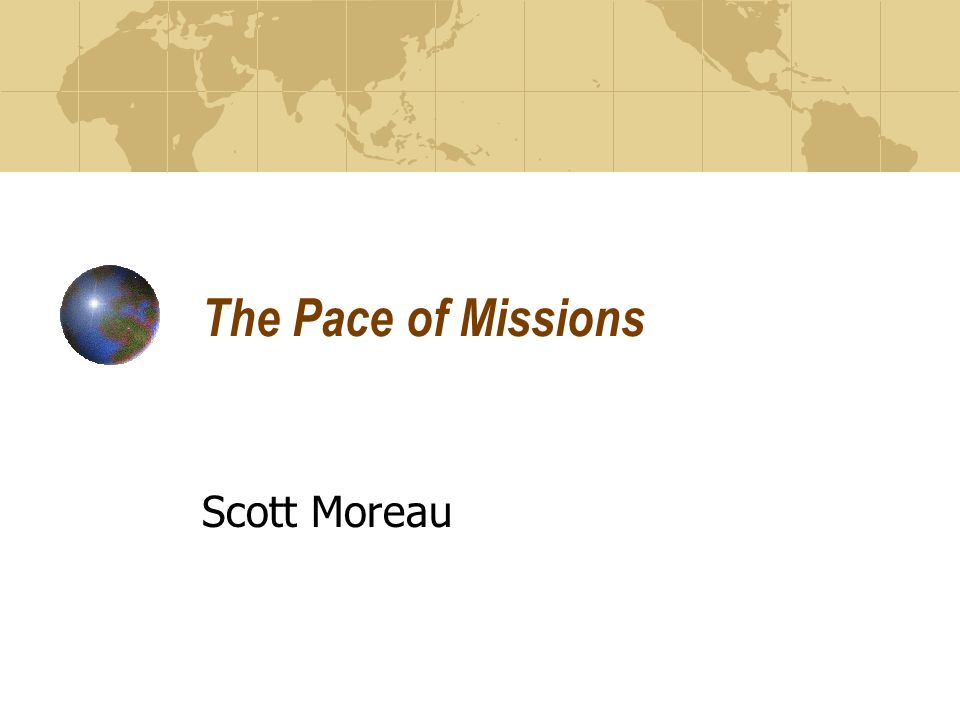 The Pace of Missions Scott Moreau