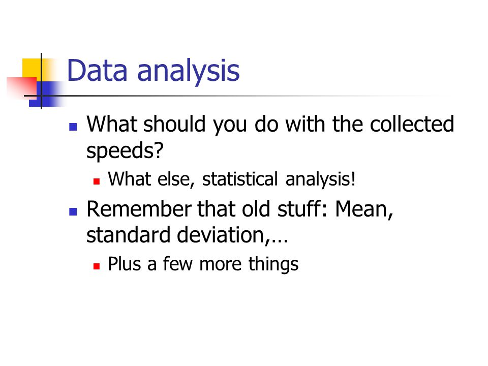 Data analysis What should you do with the collected speeds.
