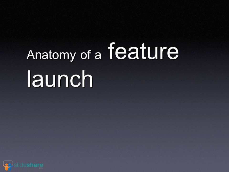 Anatomy of a feature launch
