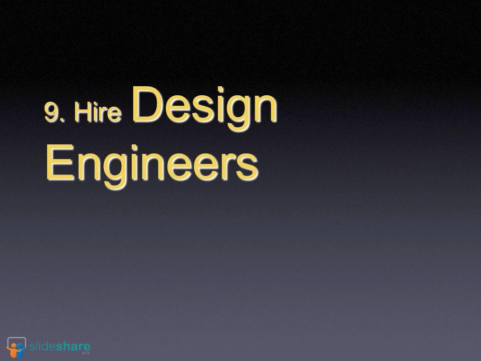9. Hire Design Engineers