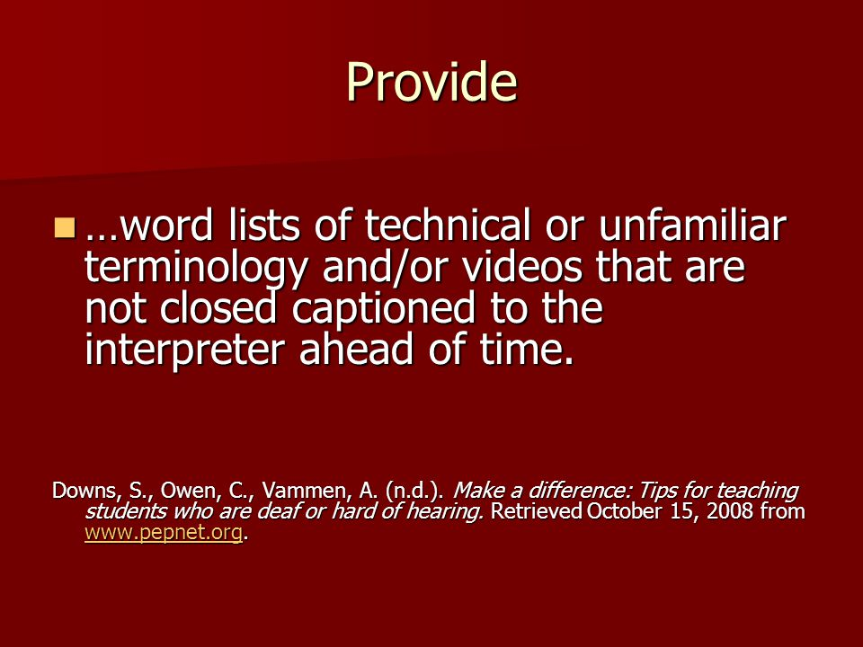 Provide …word lists of technical or unfamiliar terminology and/or videos that are not closed captioned to the interpreter ahead of time.