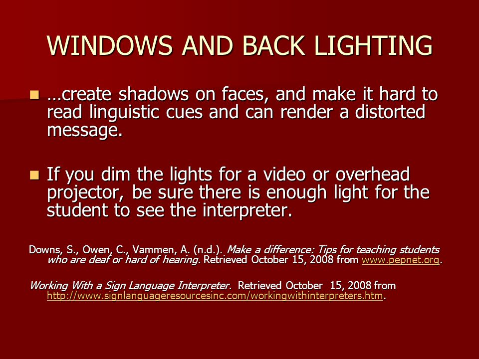 WINDOWS AND BACK LIGHTING …create shadows on faces, and make it hard to read linguistic cues and can render a distorted message.
