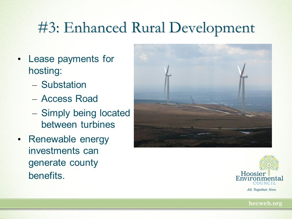 #3: Enhanced Rural Development Lease payments for hosting: – Substation – Access Road – Simply being located between turbines Renewable energy investments can generate county benefits.