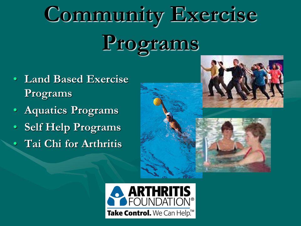 Community Exercise Programs Land Based Exercise ProgramsLand Based Exercise Programs Aquatics ProgramsAquatics Programs Self Help ProgramsSelf Help Programs Tai Chi for ArthritisTai Chi for Arthritis
