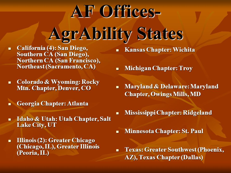 AF Offices- AgrAbility States California (4): San Diego, Southern CA (San Diego), Northern CA (San Francisco), Northeast (Sacramento, CA) California (4): San Diego, Southern CA (San Diego), Northern CA (San Francisco), Northeast (Sacramento, CA) Colorado & Wyoming: Rocky Mtn.