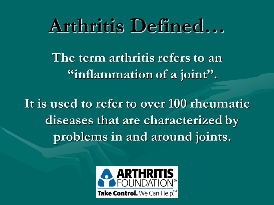 Arthritis Defined… The term arthritis refers to an inflammation of a joint .