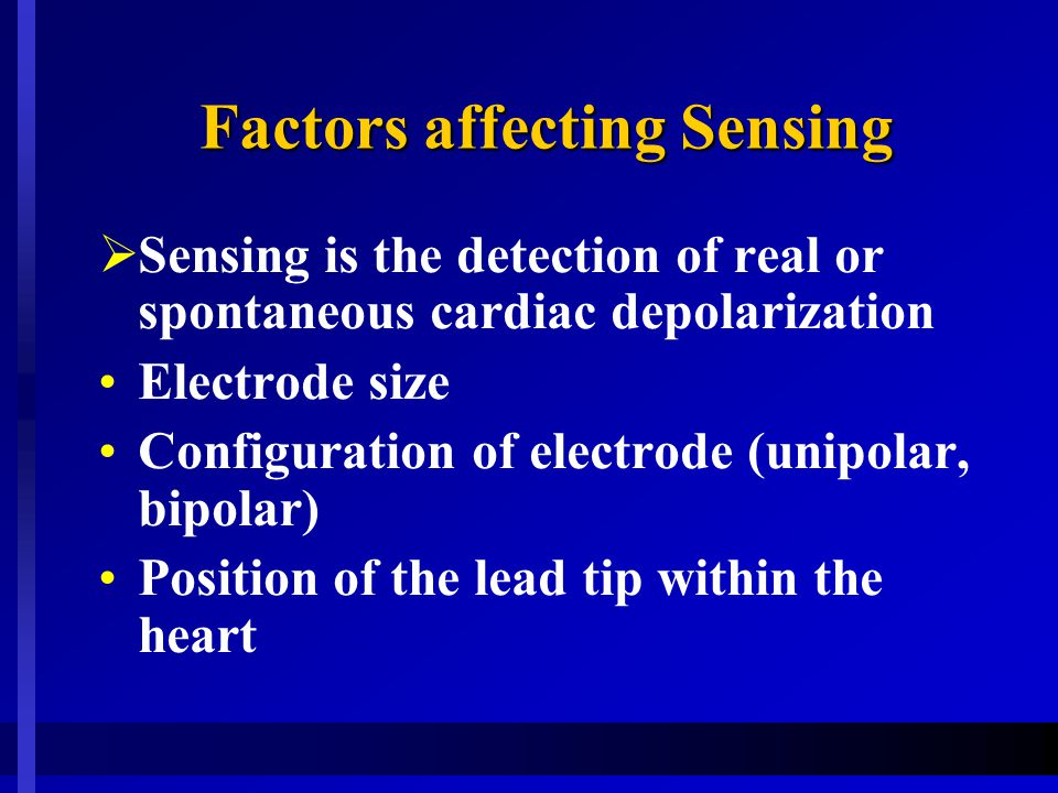 Factors affecting Sensing  Sensing is the detection of real or spontaneous cardiac depolarization Electrode size Configuration of electrode (unipolar