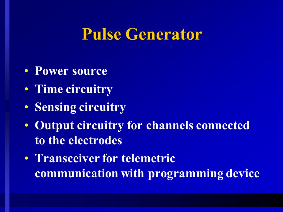 Pulse Generator Power source Time circuitry Sensing circuitry Output circuitry for channels connected to the electrodes Transceiver for telemetric com