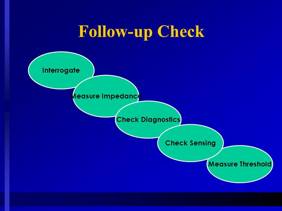 Interrogate Measure Impedance Check Diagnostics Measure Threshold Follow-up Check Check Sensing