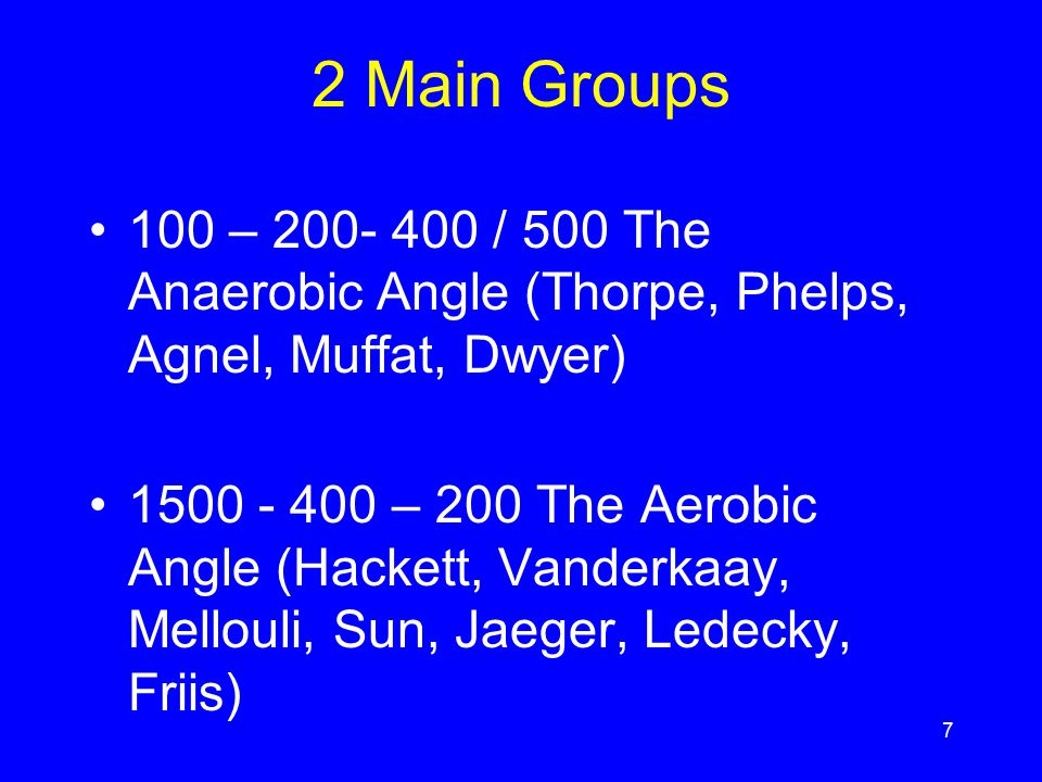 7 2 Main Groups 100 – 200- 400 / 500 The Anaerobic Angle (Thorpe, Phelps, Agnel, Muffat, Dwyer) 1500 - 400 – 200 The Aerobic Angle (Hackett, Vanderkaa