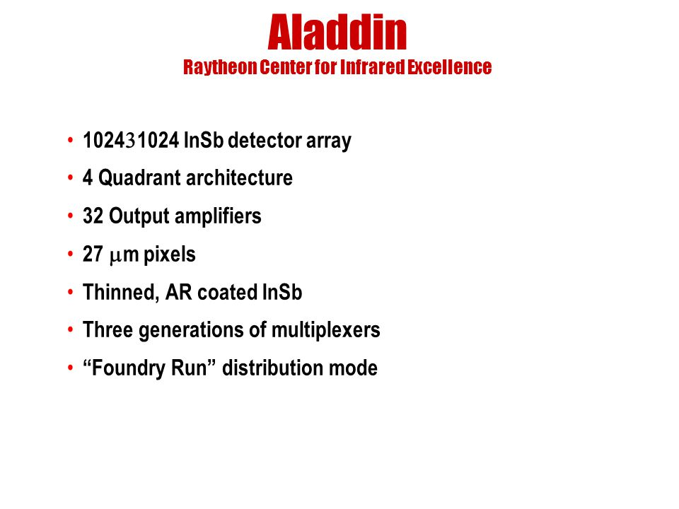 Aladdin Raytheon Center for Infrared Excellence 1024  1024 InSb detector array 4 Quadrant architecture 32 Output amplifiers 27  m pixels Thinned, AR