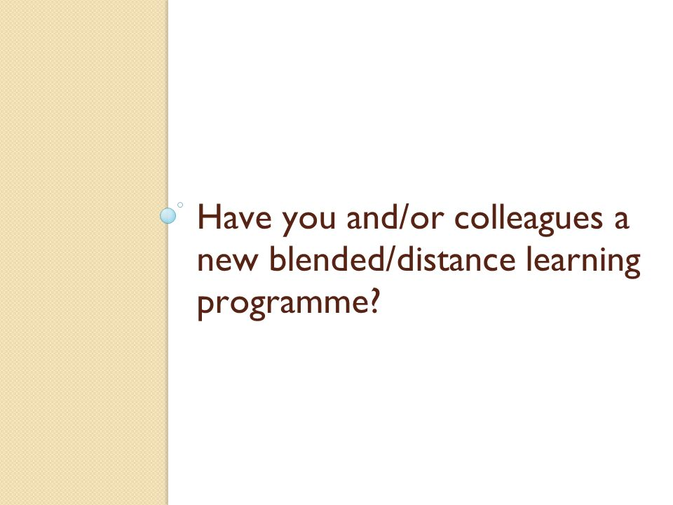 Have you and/or colleagues a new blended/distance learning programme?