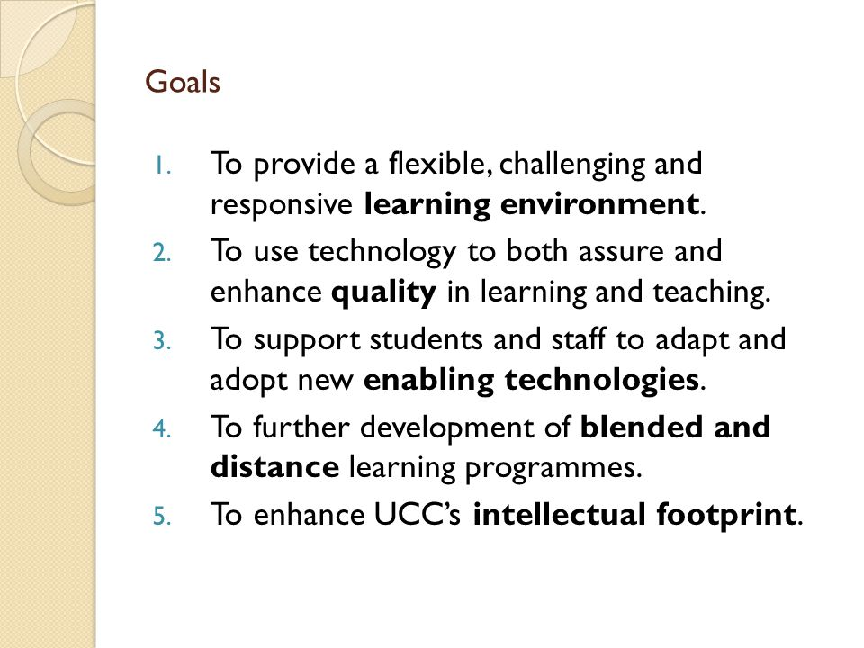 Goals 1.To provide a flexible, challenging and responsive learning environment.