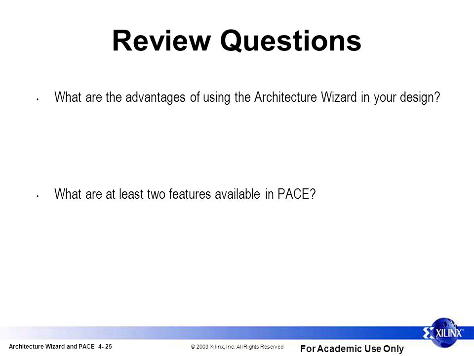Architecture Wizard and PACE 4- 25 © 2003 Xilinx, Inc.