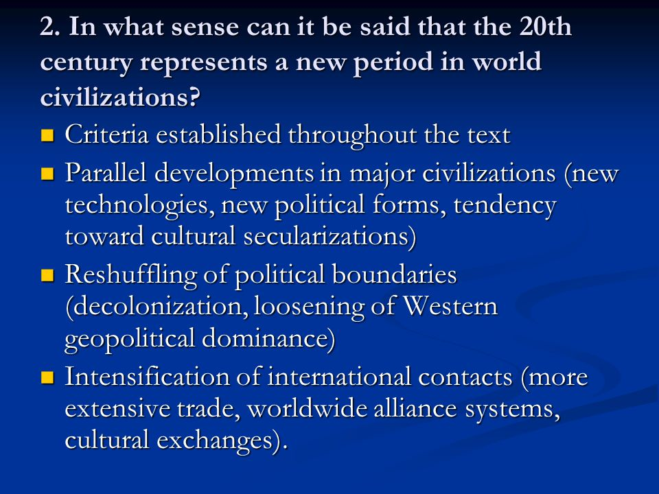 2. In what sense can it be said that the 20th century represents a new period in world civilizations? Criteria established throughout the text Criteri