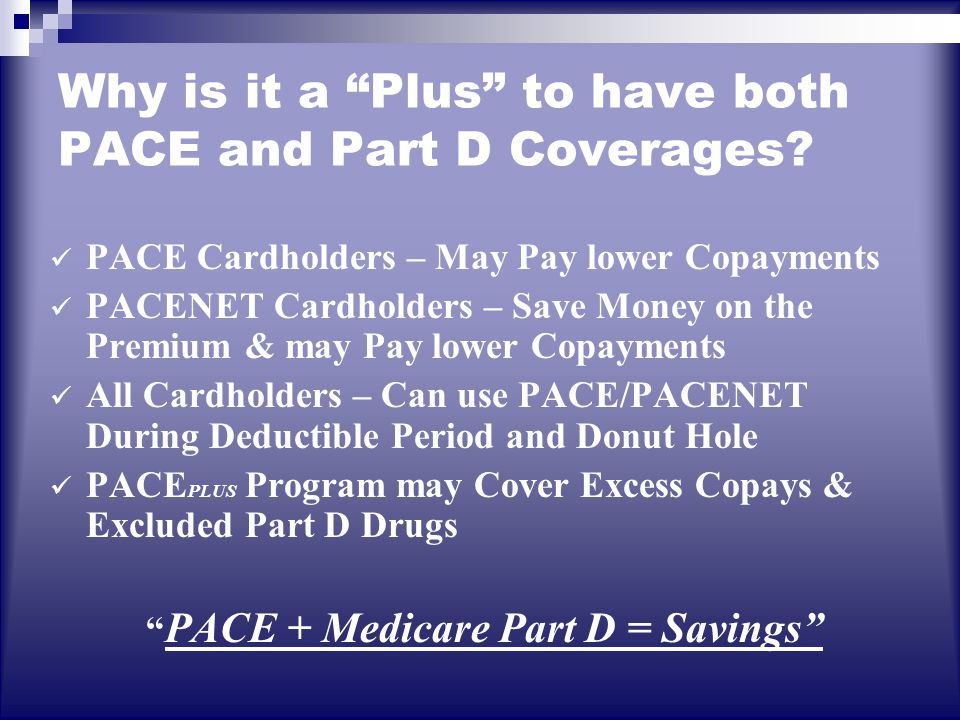 Why is it a Plus to have both PACE and Part D Coverages.