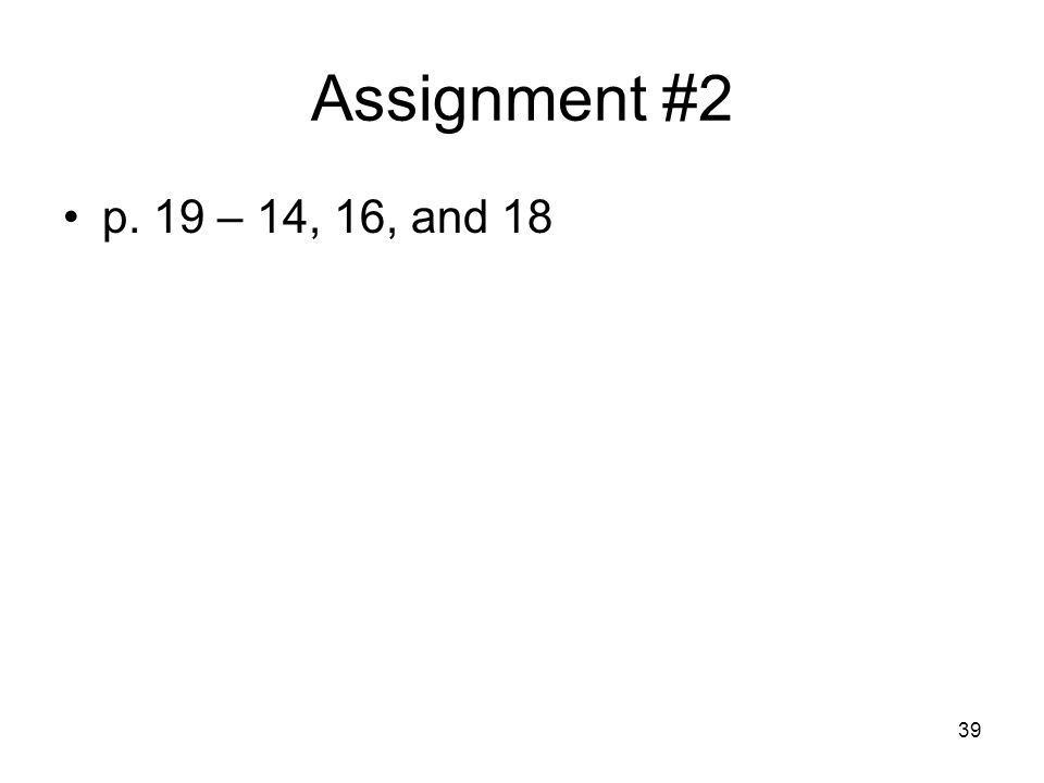 39 Assignment #2 p. 19 – 14, 16, and 18