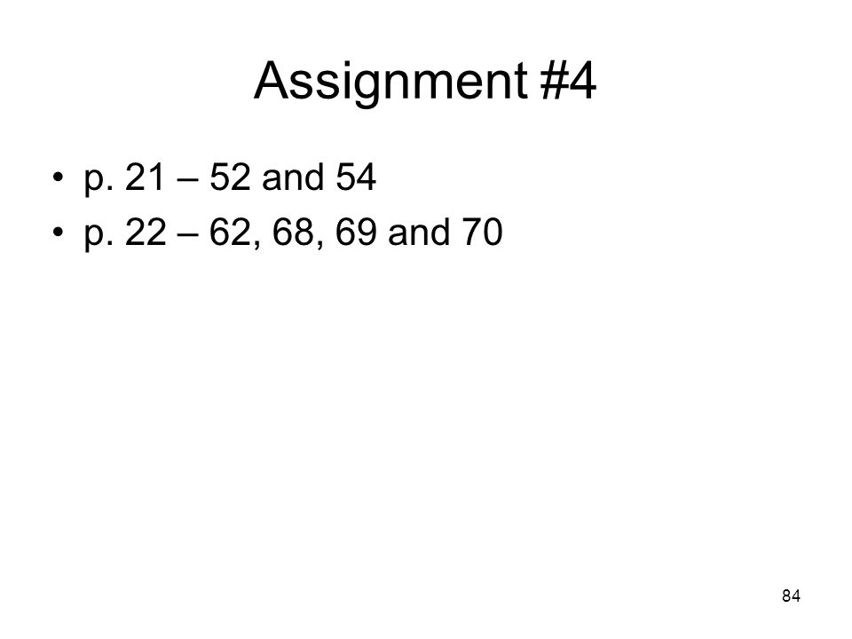 84 Assignment #4 p. 21 – 52 and 54 p. 22 – 62, 68, 69 and 70