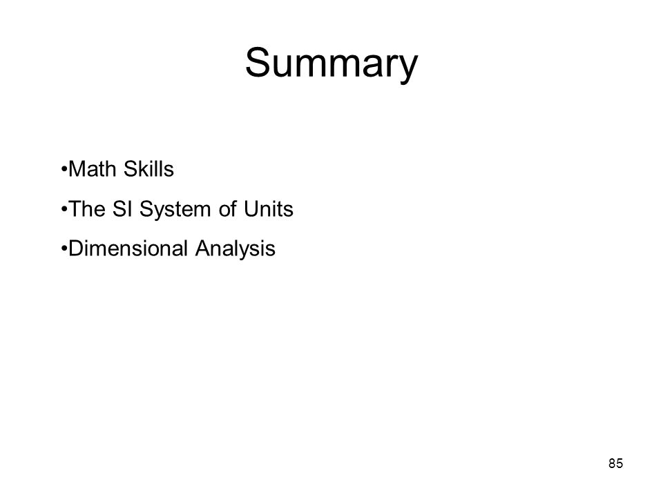 85 Summary Math Skills The SI System of Units Dimensional Analysis
