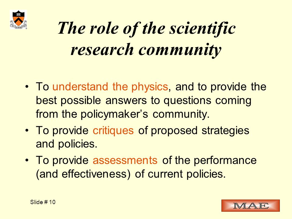 Slide # 10 The role of the scientific research community To understand the physics, and to provide the best possible answers to questions coming from the policymaker's community.