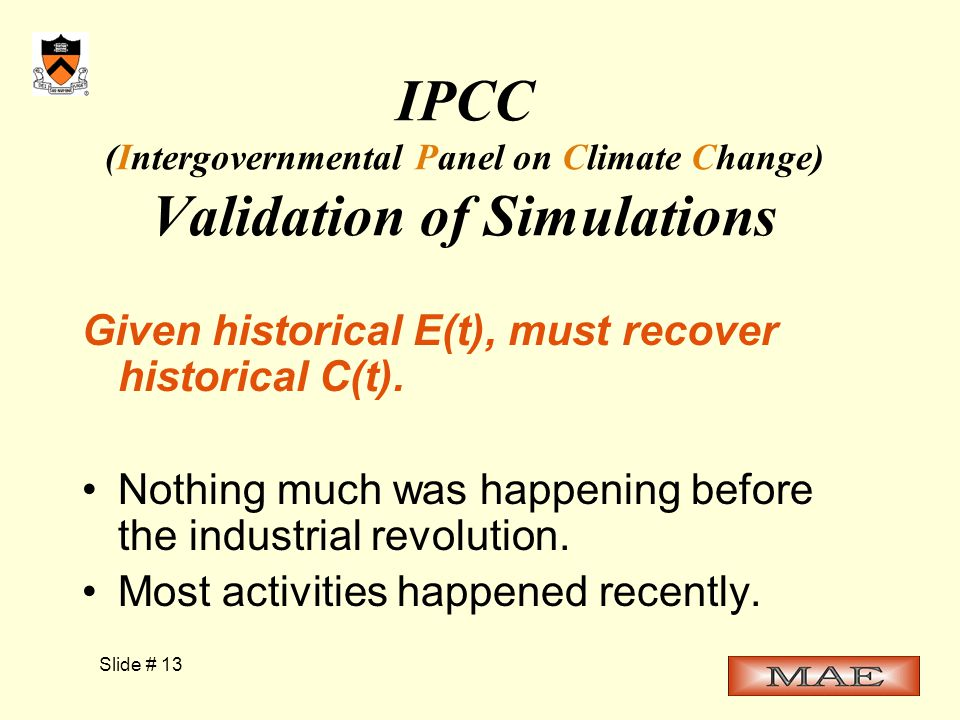 Slide # 13 IPCC (Intergovernmental Panel on Climate Change) Validation of Simulations Given historical E(t), must recover historical C(t).